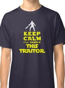 Keep Calm I'll handle this traitor Classic T-Shirt