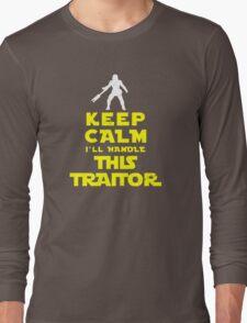 Keep Calm I'll handle this traitor Long Sleeve T-Shirt