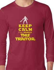Keep Calm I'll handle this traitor Long Sleeve T-Shirt