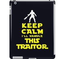 Keep Calm I'll handle this traitor iPad Case/Skin