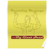 Incoming Message From the Big Giant Head Poster