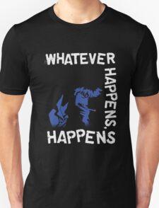 Whatever Happens, Happens T-Shirt