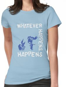 Whatever Happens, Happens Womens Fitted T-Shirt