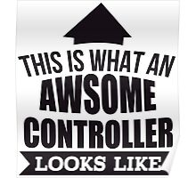 This Is What An Awsome Controller Looks Like - Tshirts & Hoodies Poster