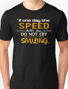 IF ONE DAY THE SPEED KILLS ME, DO NOT CRY BECAUSE I WAS SMILING T-Shirt