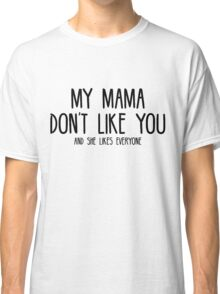 Justin Bieber - My Mama Don't Like You - Black Classic T-Shirt