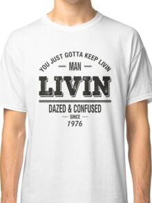Dazed and Confused - LIVIN Classic T-Shirt