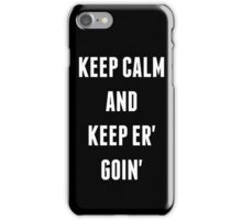 Keep Calm And Keep Er' Goin' iPhone Case/Skin