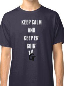 Keep Calm And Keep Er' Goin' Pro Gamer Classic T-Shirt