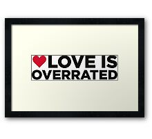 Love is overrated. Framed Print
