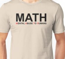 Math, Mental Abuse To Humans Unisex T-Shirt