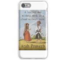 A Learned Man Without Work - Arab Proverb iPhone Case/Skin