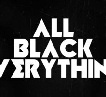 All Black Everything, Motivation Sticker
