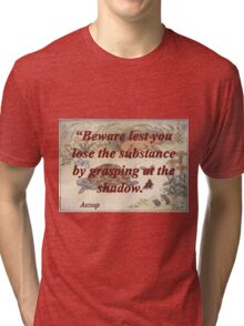 Beware Lest You Lose The Substance - Aesop Tri-blend T-Shirt