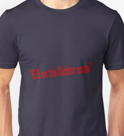 6.9 on the Richter scale Unisex T-Shirt