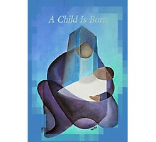 A Child Is Born Christmas Greeting Photographic Print