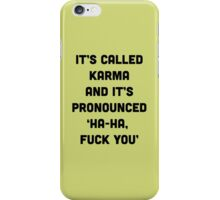 It's called Karma and it's pronounced: ha-ha, fuck you! iPhone Case/Skin