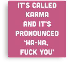 It's called Karma and it's pronounced: ha-ha, fuck you! Canvas Print