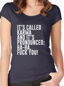 It's called Karma and it's pronounced: ha-ha, fuck you! Women's Fitted Scoop T-Shirt