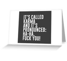 It's called Karma and it's pronounced: ha-ha, fuck you! Greeting Card