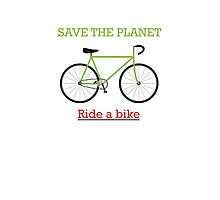 Save the Planet: Ride a Bike! Photographic Print