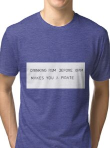 drinking rum before 10 am  Tri-blend T-Shirt