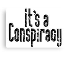 CONSPIRACY, It's a Conspiracy, Conspire, Black on White Canvas Print