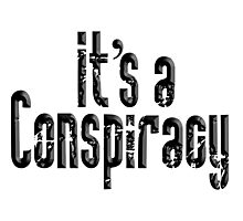 CONSPIRACY, It's a Conspiracy, Conspire, Black on White Photographic Print