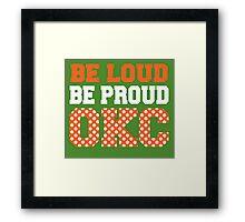 Be loud be proud okc Framed Print