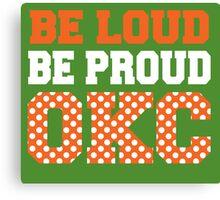 Be loud be proud okc Canvas Print