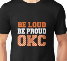 Be loud be proud okc Unisex T-Shirt