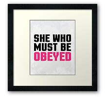 She Who Must Be Obeyed Funny Quote Framed Print