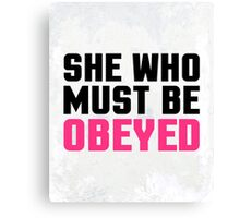 She Who Must Be Obeyed Funny Quote Canvas Print