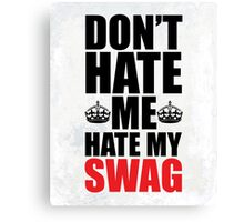 Hate My Swag Funny Quote Canvas Print