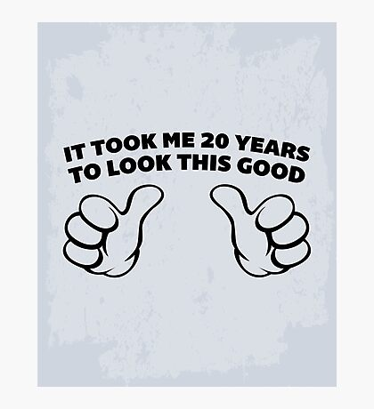 20 Years Look This Good Funny Quote Photographic Print