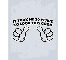 30 Years Look This Good Funny Quote Photographic Print