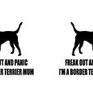 Freak out and panic, I'm a border terrier Mum by Moonlake