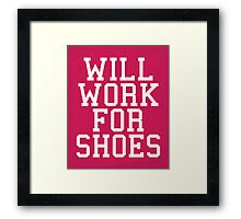 Will Work For Shoes Funny Quote Framed Print