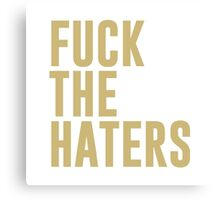 Fuck the haters Canvas Print