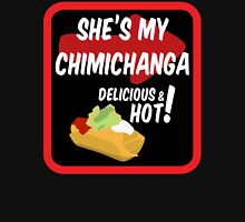 She's my chimichanga Unisex T-Shirt
