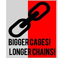 BIGGER CAGES! LONGER CHAINS! Photographic Print