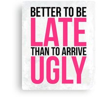 Better To Be Late Funny Quote Canvas Print
