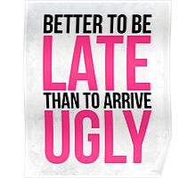 Better To Be Late Funny Quote Poster