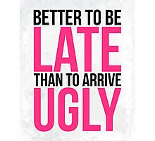 Better To Be Late Funny Quote Photographic Print