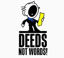 Deeds Not Words. Unisex T-Shirt