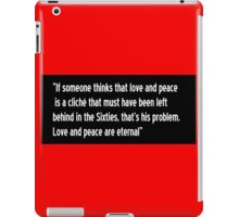 Love and Peace are Eternal. iPad Case/Skin
