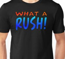 WHAT A RUSH! Unisex T-Shirt