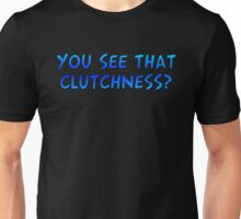 YOU SEE THAT CLUTCHNESS? Unisex T-Shirt