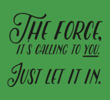 THE FORCE, IT'S CALLING TO YOU. Kids Tee