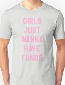 Girls Just Wanna Have Funds $$$ Trendy/Hipster/Tumblr Meme T-Shirt